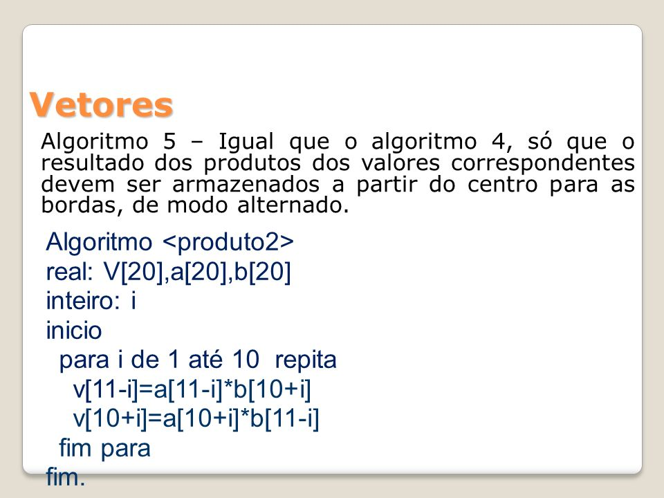 Vetores real: V[20],a[20],b[20] inteiro: i inicio